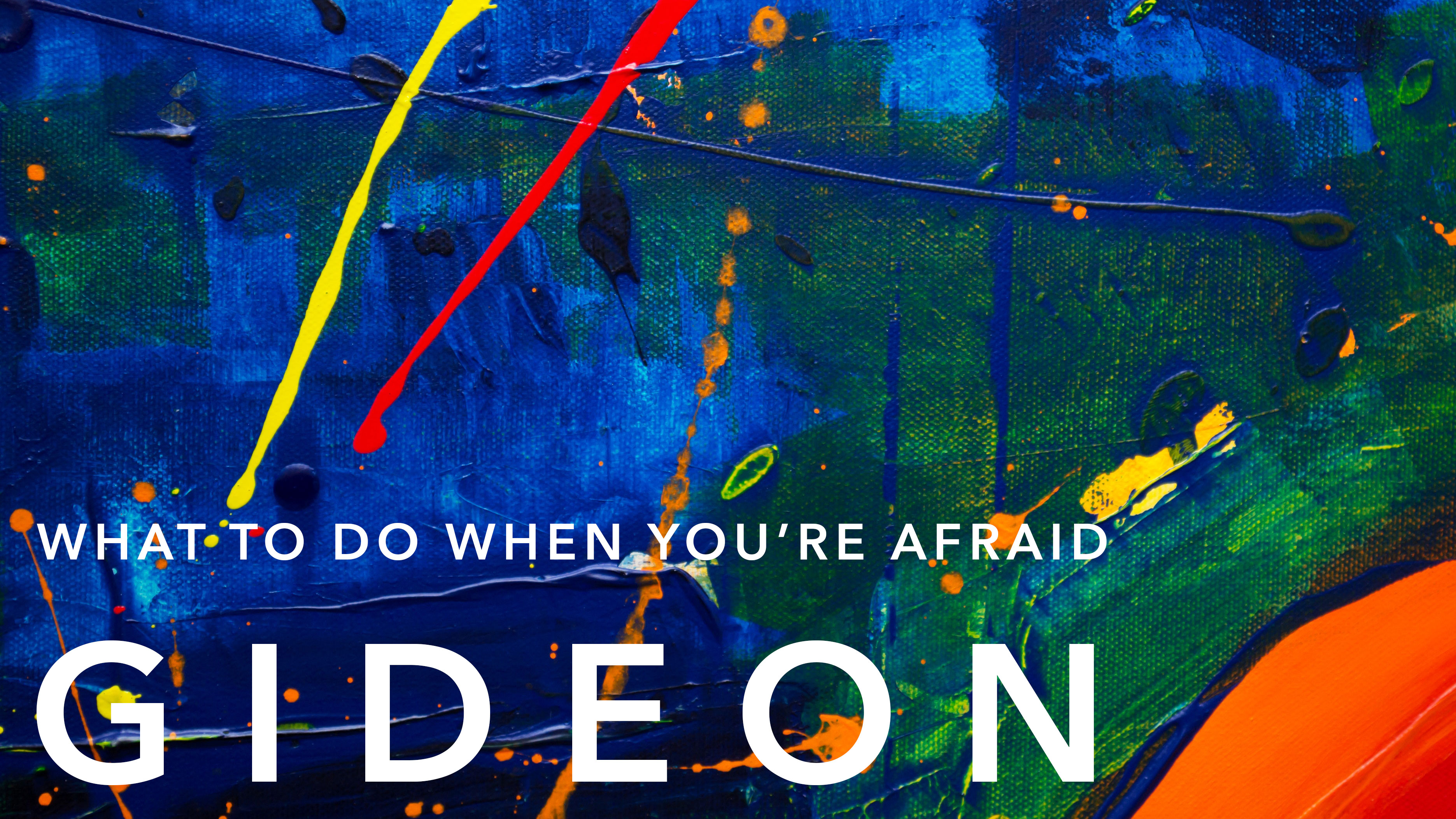 gideon: what to do when you're afraid