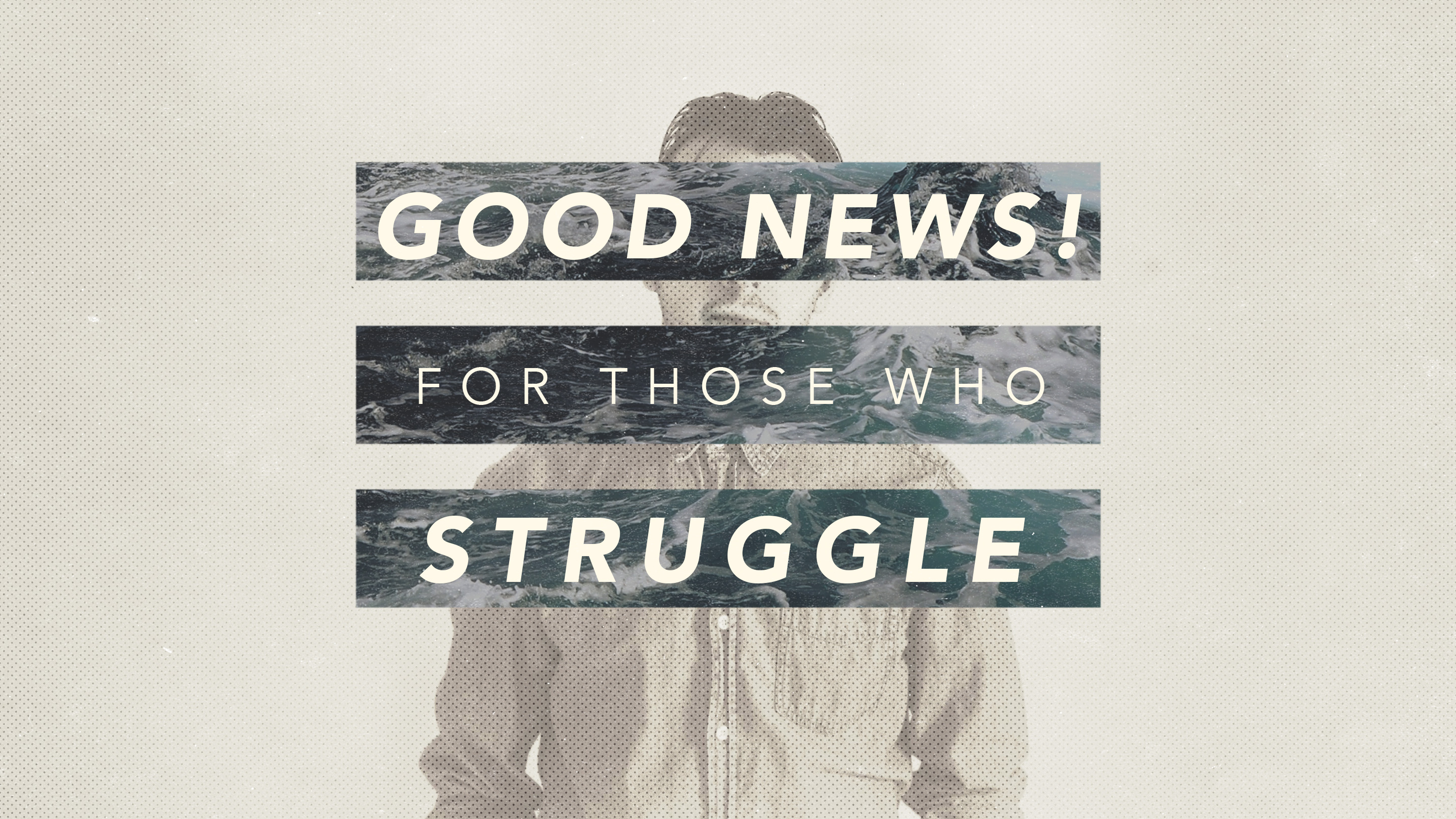 Good News! (for those who struggle)