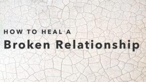 How to Heal a Broken Relationship