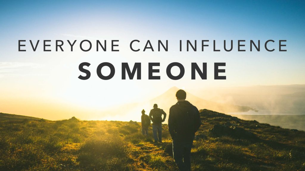 Everyone Can Influence Someone
