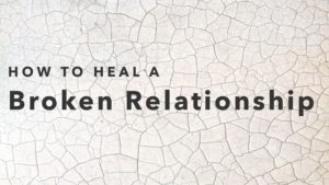 How to Heal a Broken Relationship