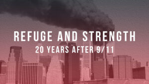 Refuge and Strength: 20 Years after 9/11