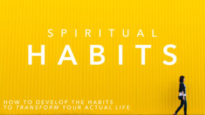 Spiritual Habit 1: Prayer