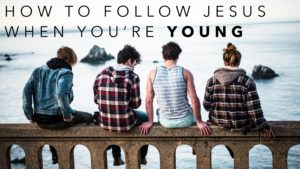 How To Follow Jesus When You're Young